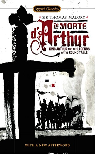 Le Morte D'Arthur: King Arthur and the Legends of the Round Table (Signet Classics) (0451531493) by Thomas Malory