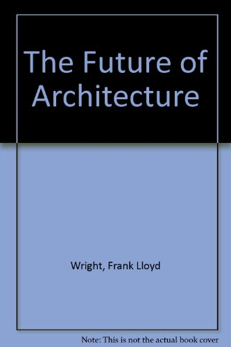The Future of Architecture (0451604717) by Frank Lloyd Wright