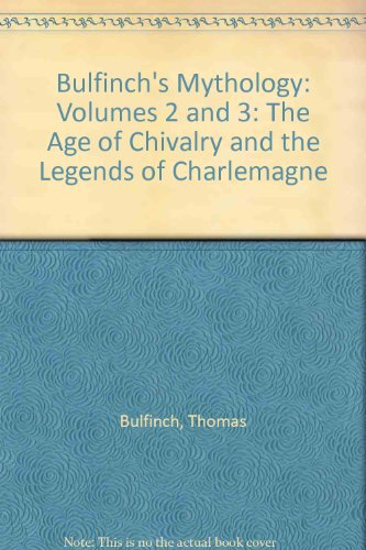9780451611987: Bulfinch's Mythology: Volumes 2 and 3: The Age of Chivalry and the Legends of Charlemagne