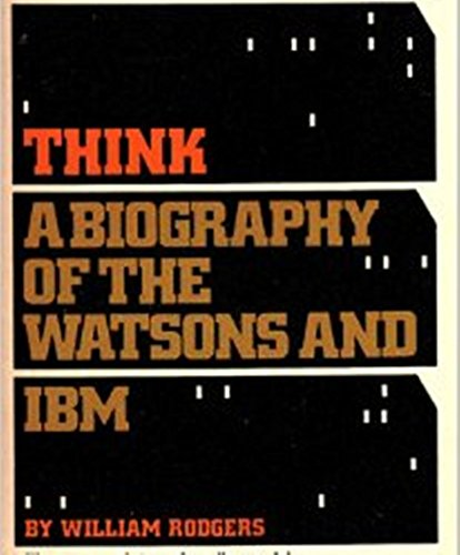 9780451613226: Think: A Biography of the Watsons and IBM