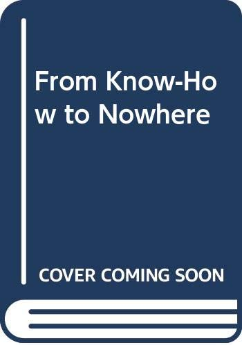 9780451615398: From Know-How to Nowhere: The Development of American Technology