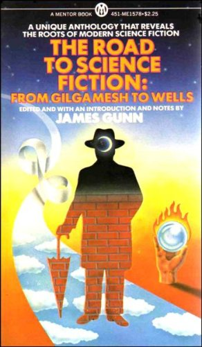 The Road to Science Fiction, From Gilgamesh to Wells: Gunn, James (ed.)