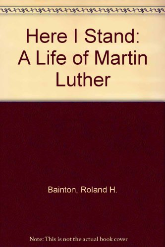 9780451615800: Here I Stand: A Life of Martin Luther
