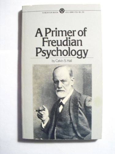 A Primer of Freudian Psychology: Hall, Calvin S.