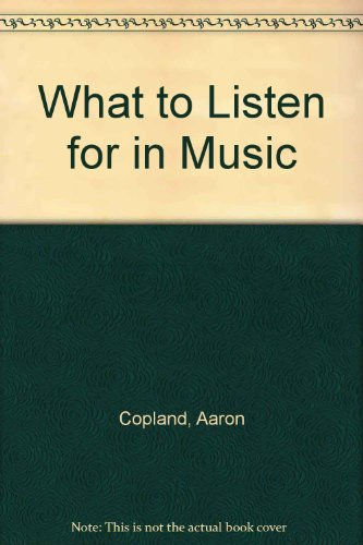 9780451617217: What to Listen for in Music
