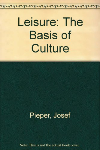 Leisure: The Basis of Culture: Pieper, Josef