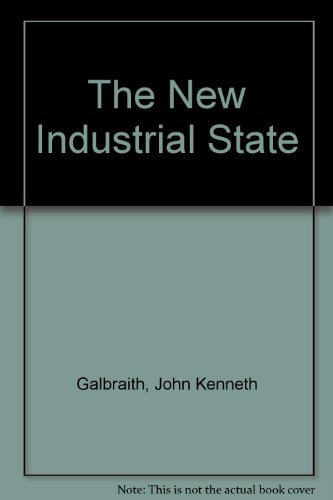 The New Industrial State: Galbraith, John Kenneth