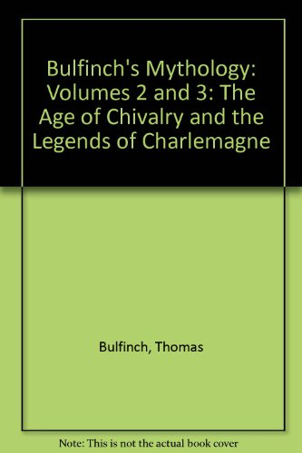 9780451617910: Bulfinch's Mythology: Volumes 2 and 3: The Age of Chivalry and the Legends of Charlemagne