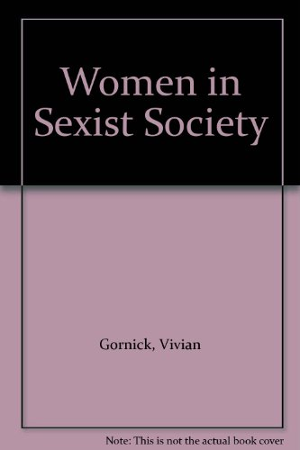 Women in Sexist Society (0451618831) by Gornick, Vivian; Moran, Barbara K.