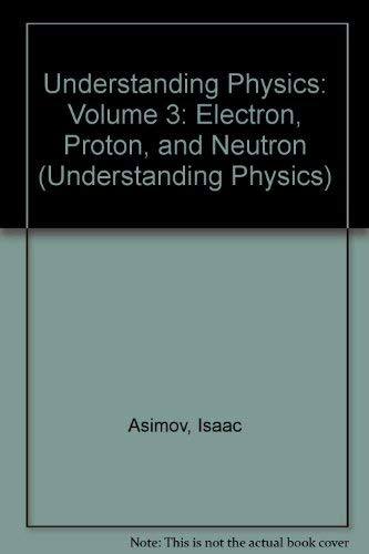 9780451621900: Understanding Physics: Volume 3: Electron, Proton, and Neutron