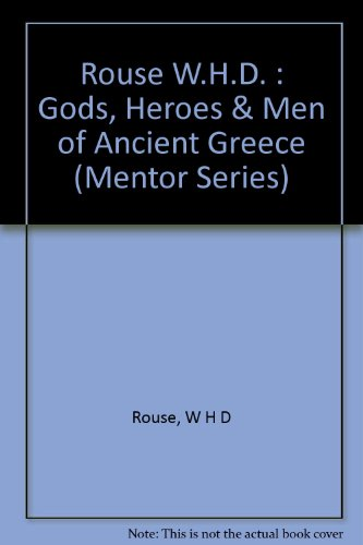 Gods, Heroes, and Men of Ancient Greece: Rouse, W. H.