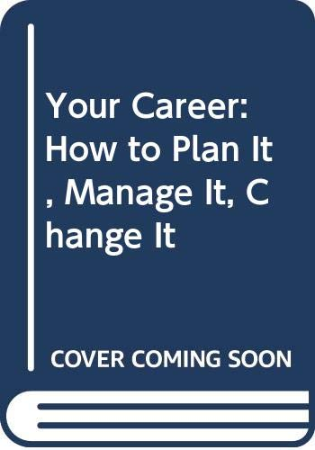9780451622440: Your Career: How to Plan It, Manage It, Change It