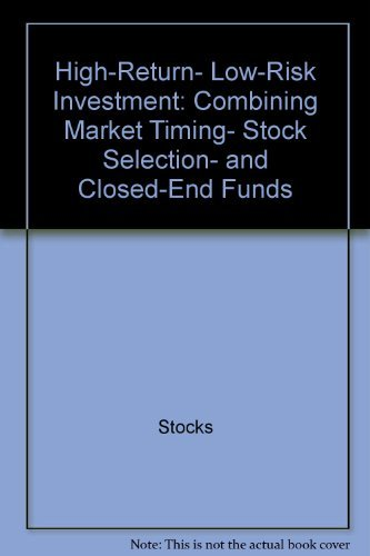 9780451622624: High-Return- Low-Risk Investment: Combining Market Timing- Stock Selection- and Closed-End Funds