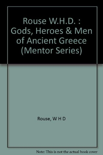 Gods Heroes and Men of Ancient Greece: W. H. D.