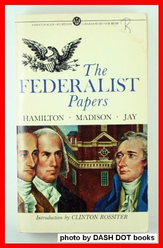The Federalist Papers (Mentor Series): Alexander Hamilton; James