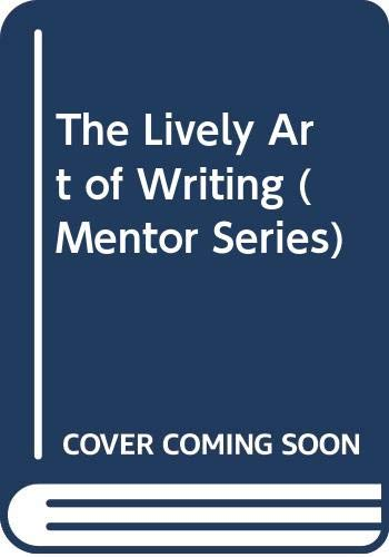 9780451624925: The Lively Art of Writing (Signet classics)