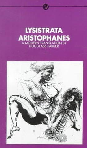 LYSISTRATA A Modern Translation: Aristophanes; Douglass Parker (Trans. )