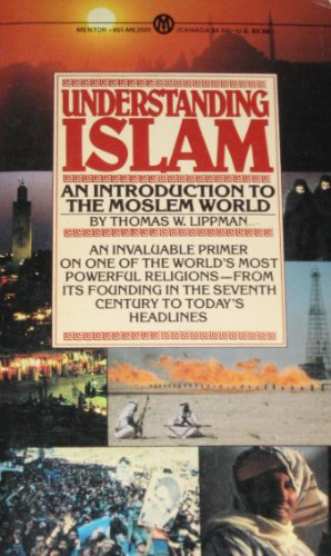 Understanding Islam: An Introduction to the Muslim World (Mentor Series): Lippman, Thomas W.