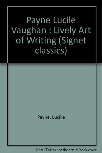 9780451626165: The Lively Art of Writing (Signet classics)