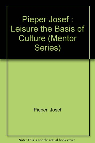 9780451626363: Pieper Josef : Leisure the Basis of Culture (Mentor Series)