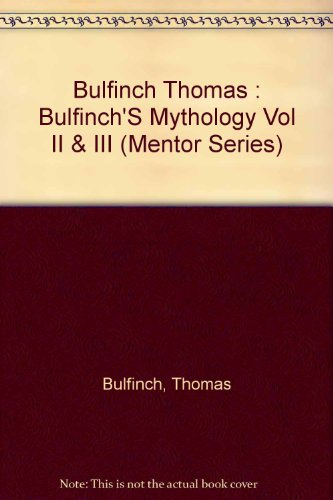 9780451626592: Bulfinch's Mythology: Volumes 2 and 3: The Age of Chivalry and the Legends of Charlemagne