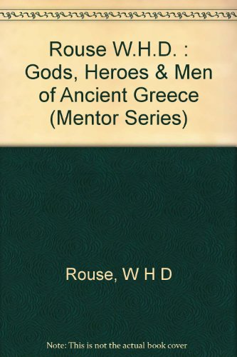 9780451626691: Rouse W.H.D. : Gods, Heroes & Men of Ancient Greece (Mentor Series)