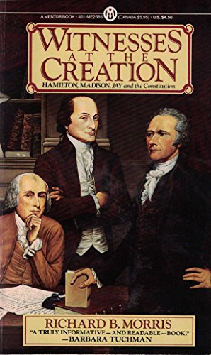 9780451626868: Witnesses at the Creation: Hamilton, Madison, Jay, and the Constitution