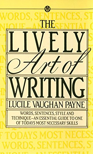 9780451627124: The Lively Art of Writing: Words, Sentences, Style and Technique -- an Essential Guide to One of Today's Most Necessary Skills (Mentor Series)