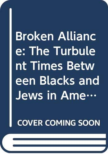 9780451627377: Broken Alliance: The Turbulent Times Between Blacks and Jews in America (Mentor Series)