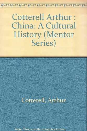 China: A Cultural History (Mentor Series): Cotterell, Arthur