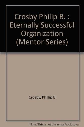 9780451628466: Crosby Philip B. : Eternally Successful Organization (Mentor Series)
