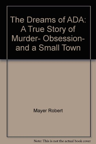9780451821829: The Dreams of ADA: A True Story of Murder- Obsession- and a Small Town