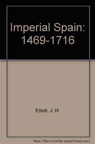 Imperial Spain: 1469-1716: Elliott, J. H.