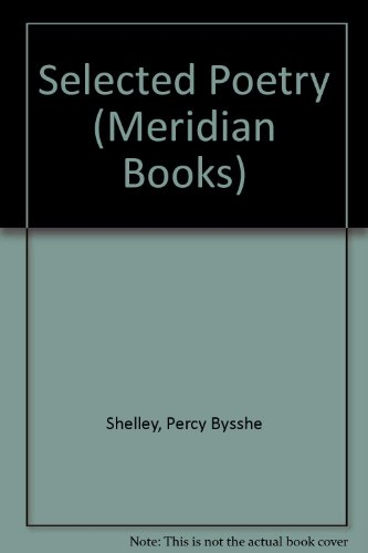 The Selected Poetry and Prose of Shelley: Percy Bysshe Shelley