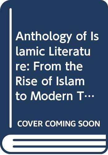 9780452004986: Anthology of Islamic Literature: From the Rise of Islam to Modern Times