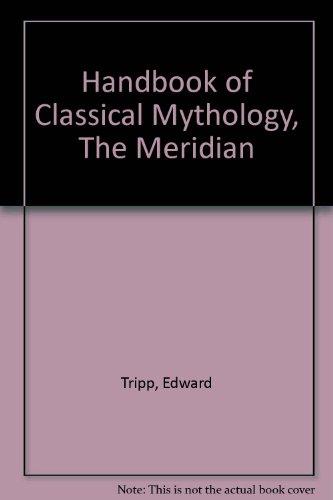 Handbook of Classical Mythology, The Meridian: Tripp, Edward