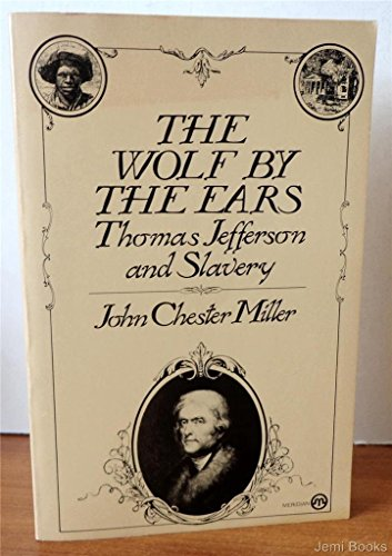 Wolf by the Ears: Thomas Jefferson and Slavery: John Chester Miller
