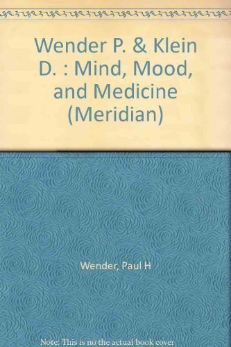 Mind Mood and Medicine: A Guide to the New Biopsychiatry: Paul H. Wender, M.D., Donald F. Klein, ...