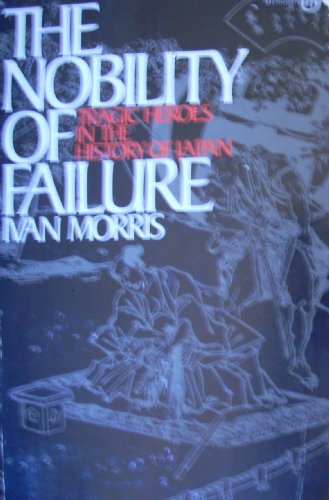 9780452007451: Nobility of Failure: Tragic Heroes in the History of Japan