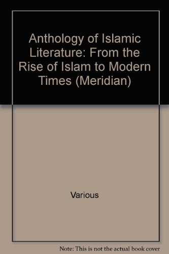 9780452007833: Anthology of Islamic Literature: From the Rise of Islam to Modern Times (Meridian)
