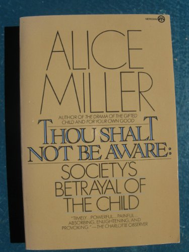 9780452008014: Thou Shalt Not Be Aware: Society's Betrayal of the Child (Meridian)