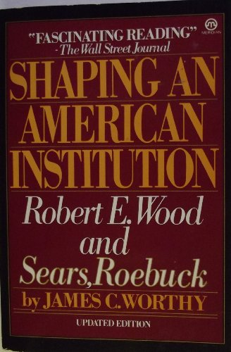 9780452008175: Shaping An American Institution: Robert E. Wood and Sears, Roebuck