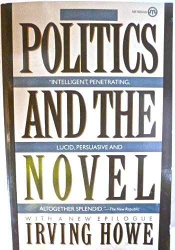 Politics and the Novel (Meridian) (0452008441) by Irving Howe