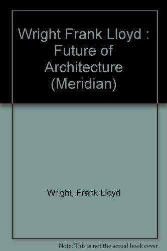 The Future of Architecture (Meridian) (0452008611) by Frank Lloyd Wright