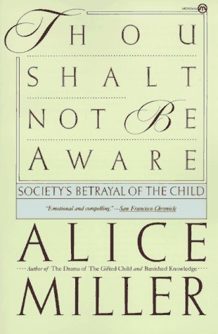9780452009295: Thou Shalt not be Aware: Society's Betrayal of the Child (Meridian)