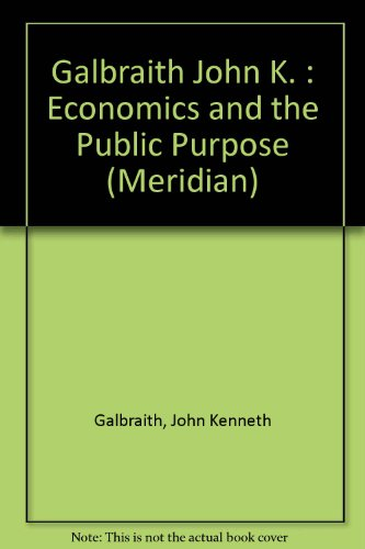 9780452009592: Galbraith John K. : Economics and the Public Purpose (Meridian)