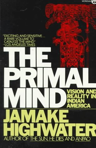 The Primal Mind: Vision and Reality in: Jamake Highwater