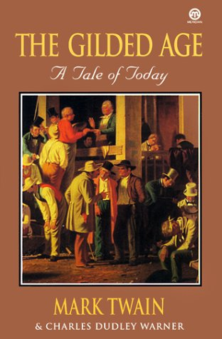 The Gilded Age: A Tale of Today: Twain, Mark; Warner,