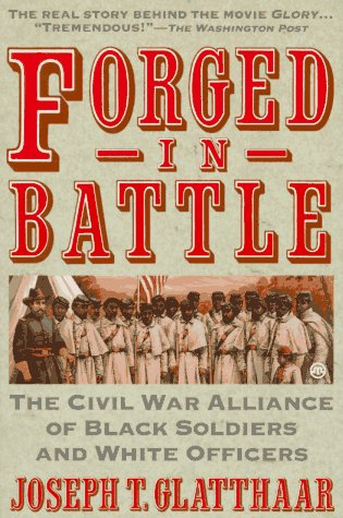 Forged in Battle: The Civil War Alliance of Black Soldiers and White Officers: Joseph T. Glatthaar