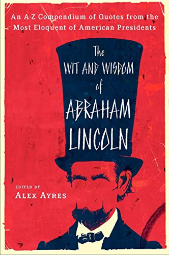 9780452010895: The Wit and Wisdom of Abraham Lincoln: An A-Z Compendium of Quotes from the Most Eloquent of American Presidents